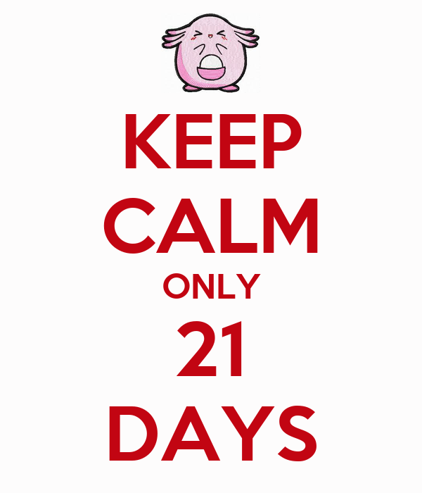 KEEP CALM ONLY 21 DAYS