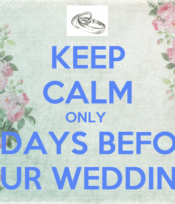 KEEP CALM ONLY  21 DAYS BEFORE OUR WEDDING