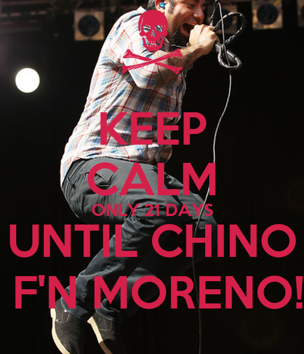 KEEP CALM ONLY 21 DAYS UNTIL CHINO  F'N MORENO!