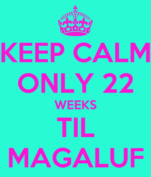 KEEP CALM ONLY 22 WEEKS TIL MAGALUF