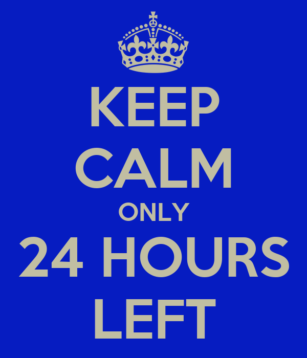 KEEP CALM ONLY 24 HOURS LEFT