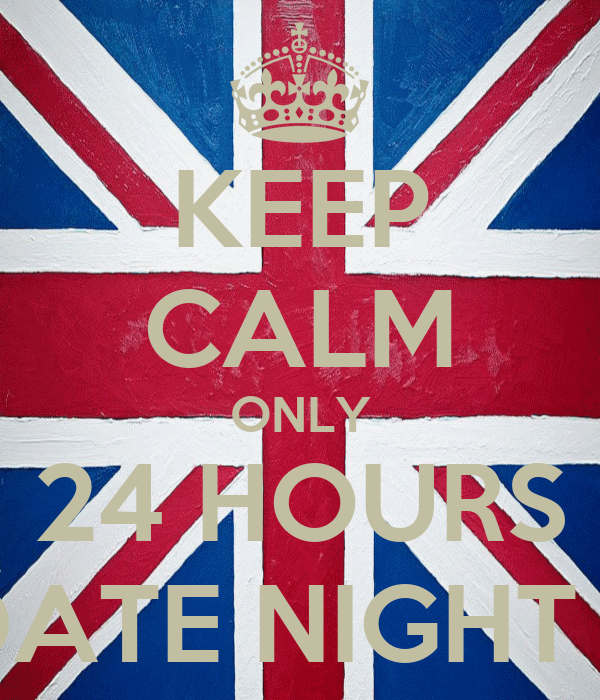 KEEP CALM ONLY 24 HOURS TILL DATE NIGHT XXXX