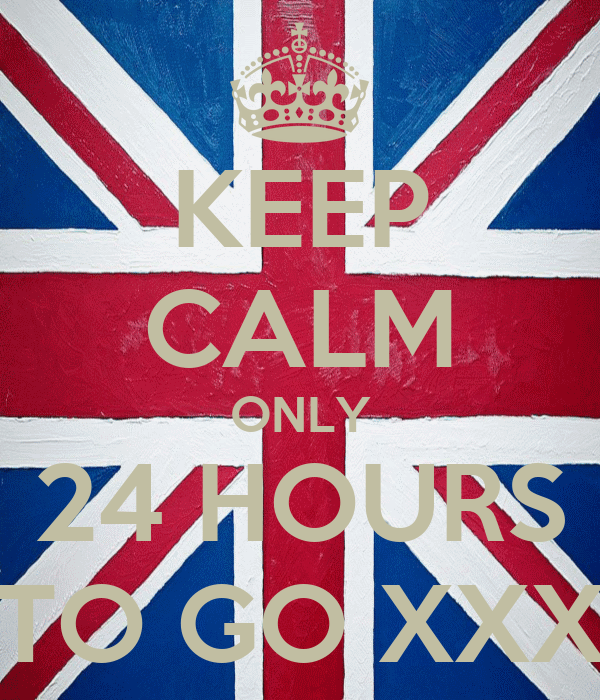 KEEP CALM ONLY 24 HOURS TO GO XXX
