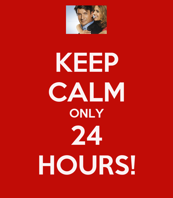 KEEP CALM ONLY 24 HOURS!