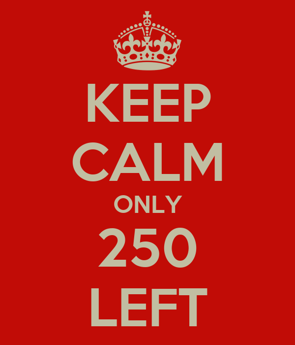 KEEP CALM ONLY 250 LEFT