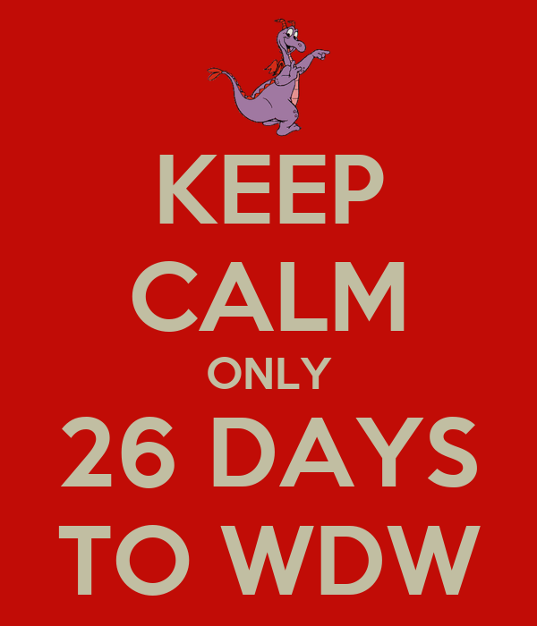 KEEP CALM ONLY 26 DAYS TO WDW