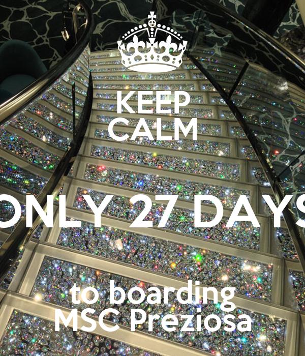 KEEP CALM ONLY 27 DAYS to boarding MSC Preziosa