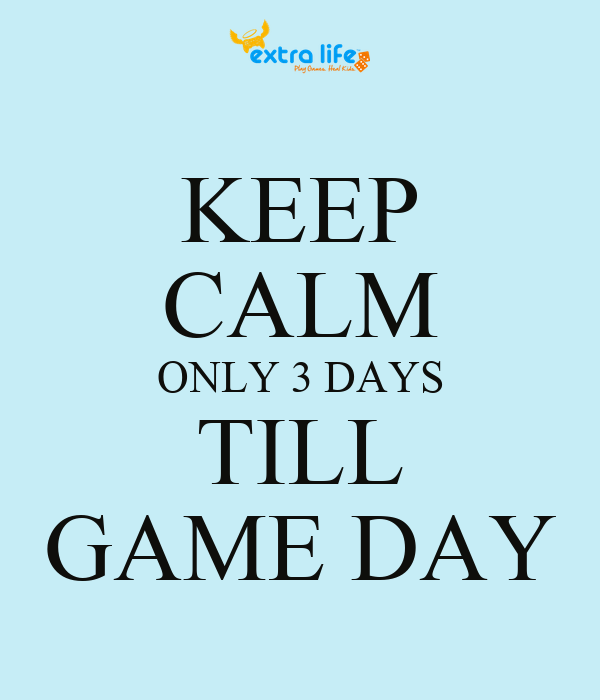 KEEP CALM ONLY 3 DAYS TILL GAME DAY