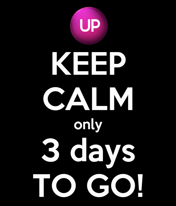 KEEP CALM only 3 days TO GO!
