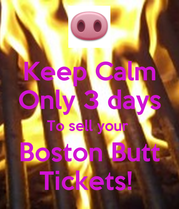 Keep Calm Only 3 days To sell your  Boston Butt Tickets!