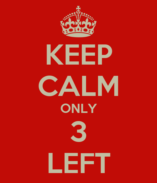 KEEP CALM ONLY 3 LEFT