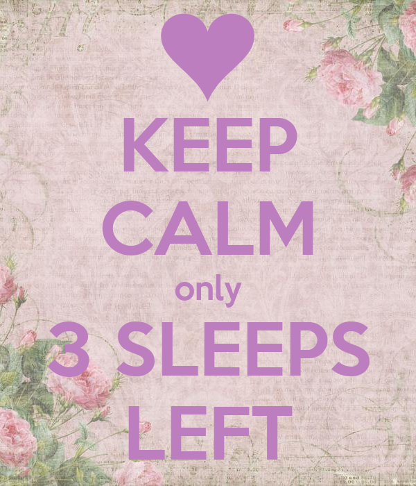 KEEP CALM only 3 SLEEPS LEFT