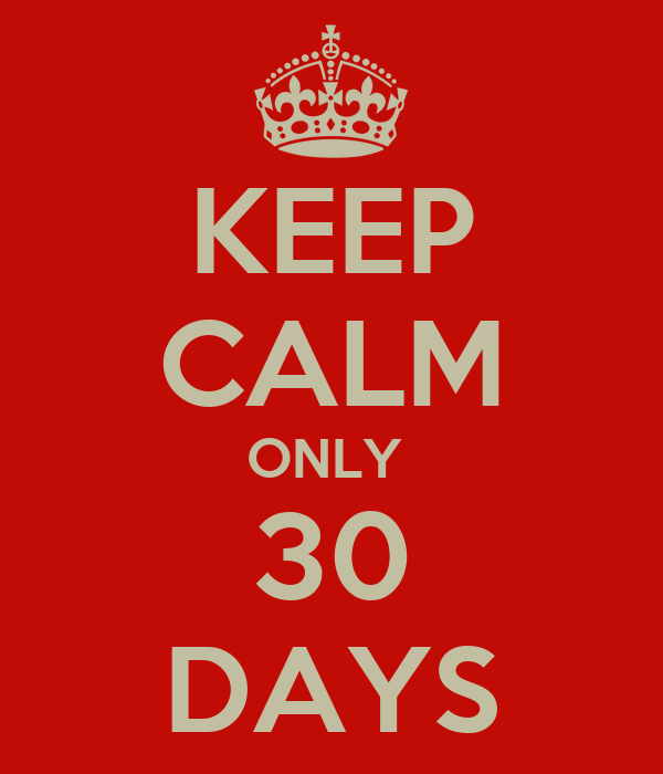 KEEP CALM ONLY  30 DAYS