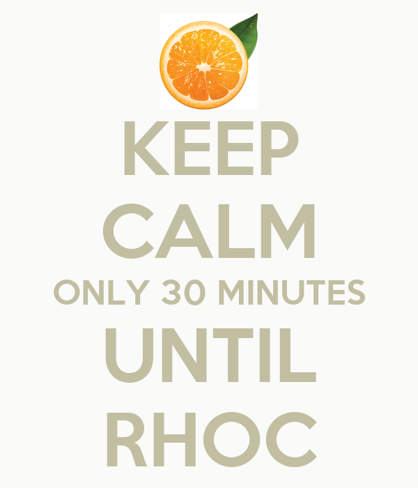 KEEP CALM ONLY 30 MINUTES UNTIL RHOC