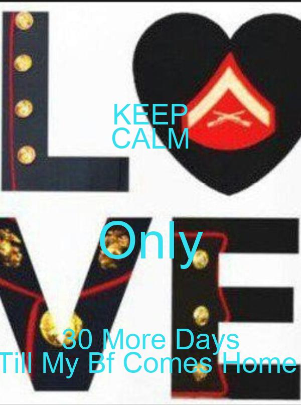 KEEP CALM Only 30 More Days Till My Bf Comes Home