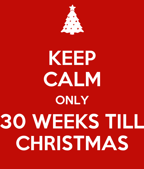 keep calm only 30 weeks till christmas