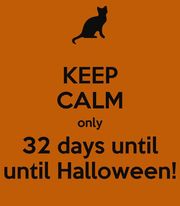 KEEP CALM only 32 days until until Halloween!