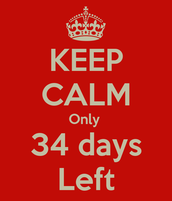 KEEP CALM Only  34 days Left