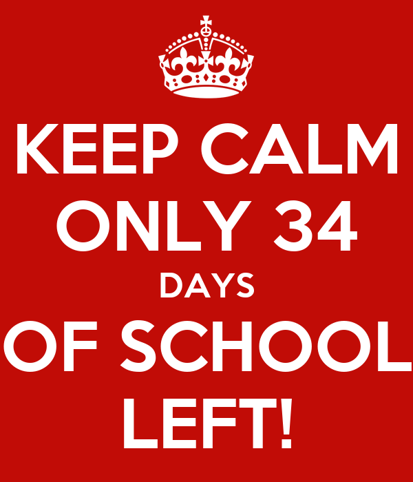 KEEP CALM ONLY 34 DAYS OF SCHOOL LEFT!