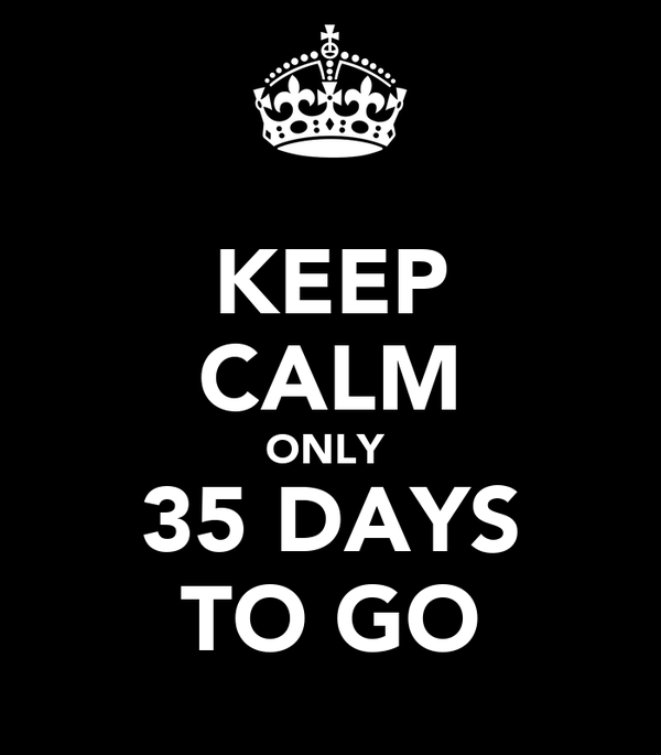 KEEP CALM ONLY  35 DAYS TO GO
