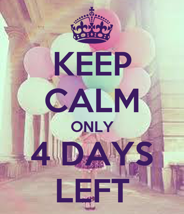 KEEP CALM ONLY 4 DAYS LEFT