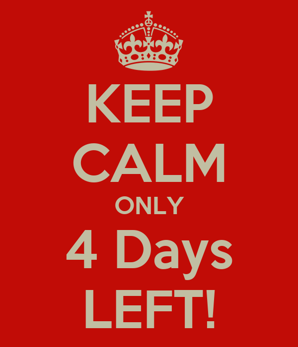 KEEP CALM ONLY 4 Days LEFT!