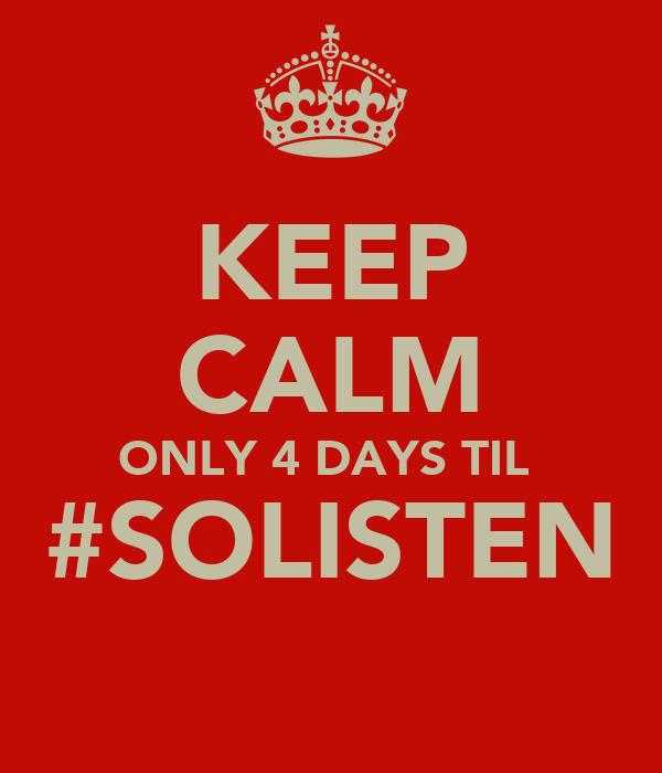 KEEP CALM ONLY 4 DAYS TIL  #SOLISTEN