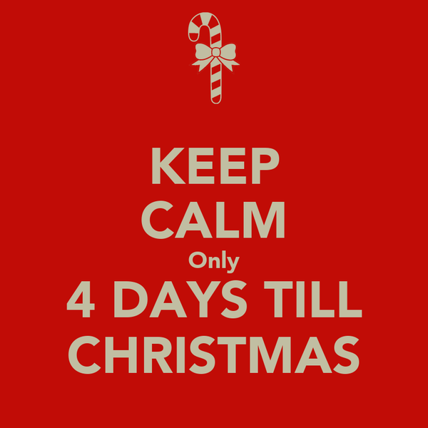 KEEP CALM Only 4 DAYS TILL CHRISTMAS