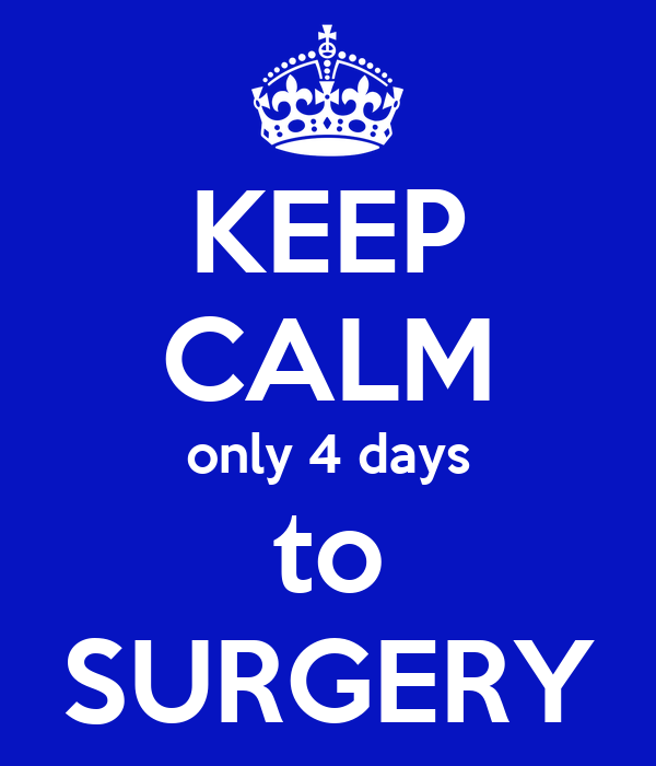 KEEP CALM only 4 days to SURGERY