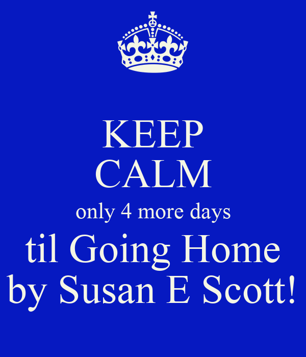 KEEP CALM only 4 more days til Going Home by Susan E Scott!