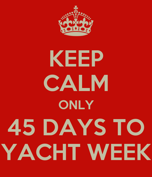 KEEP CALM ONLY 45 DAYS TO YACHT WEEK