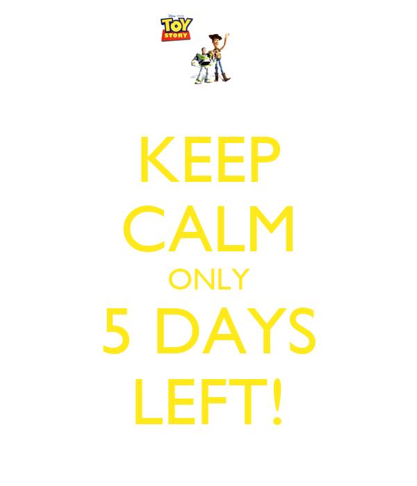 KEEP CALM ONLY 5 DAYS LEFT!