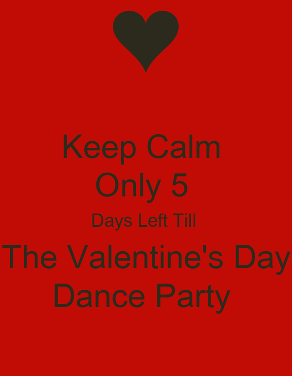 Keep Calm Only 5 Days Left Till The Valentine S Day Dance Party