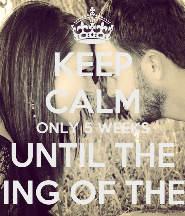 KEEP CALM ONLY 5 WEEKS UNTIL THE WEDDING OF THE YEAR