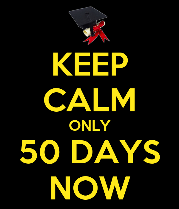 KEEP CALM ONLY 50 DAYS NOW