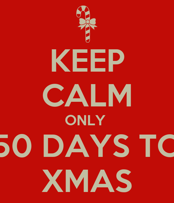 KEEP CALM ONLY  50 DAYS TO XMAS
