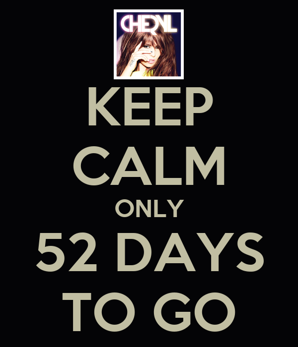 KEEP CALM ONLY 52 DAYS TO GO