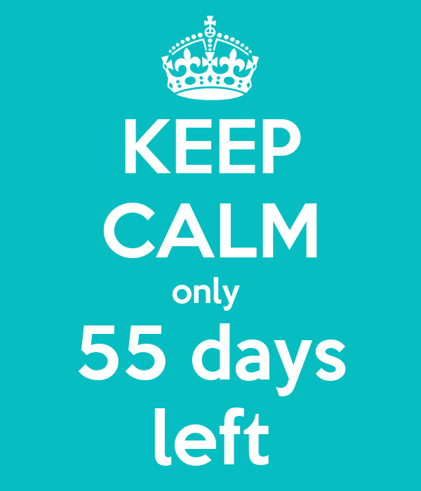KEEP CALM only  55 days left