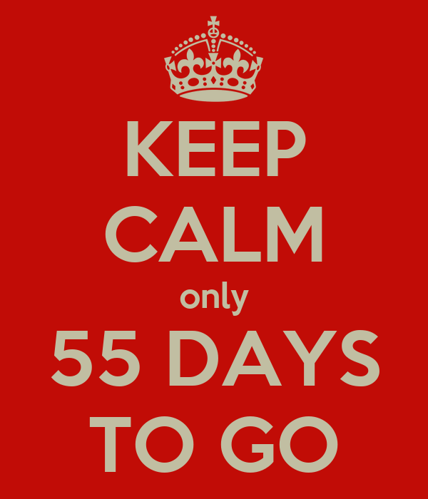 KEEP CALM only 55 DAYS TO GO