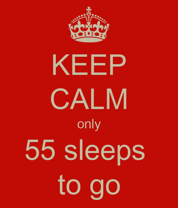 KEEP CALM only 55 sleeps  to go