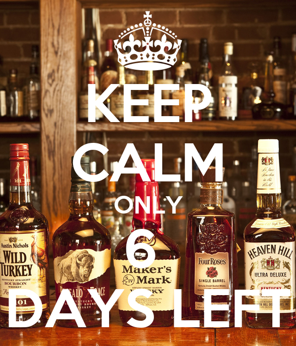 KEEP CALM ONLY 6  DAYS LEFT