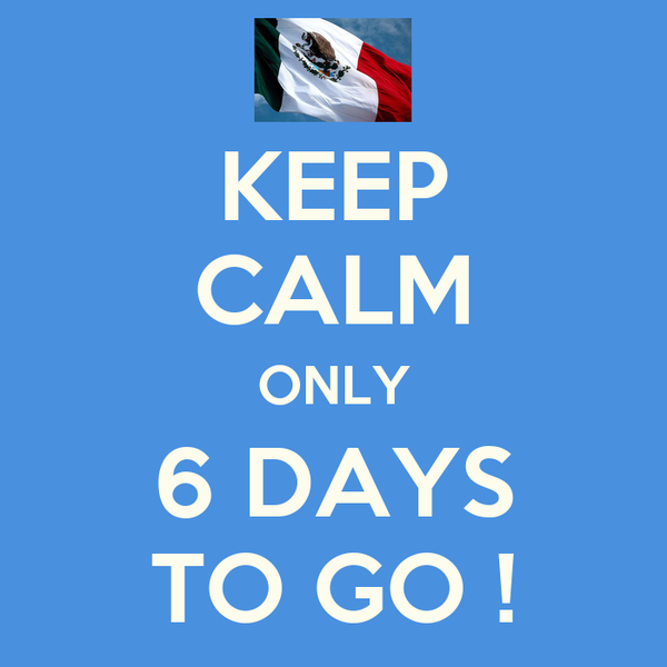 KEEP CALM ONLY 6 DAYS TO GO !