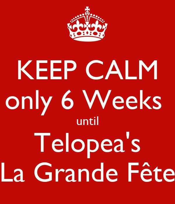 KEEP CALM only 6 Weeks  until Telopea's La Grande Fête