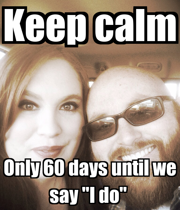 """Keep calm Only 60 days until we say """"I do"""""""