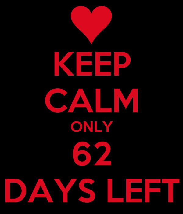 KEEP CALM ONLY 62 DAYS LEFT