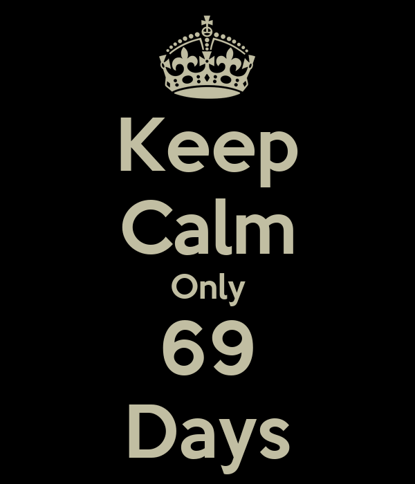 Keep Calm Only 69 Days