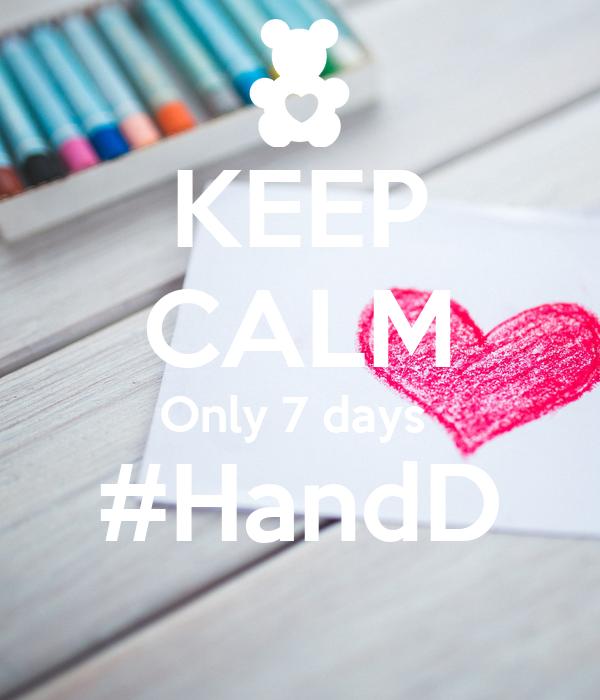 KEEP CALM Only 7 days  #HandD
