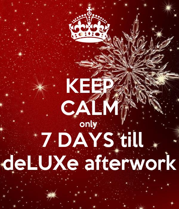 KEEP CALM only   7 DAYS till deLUXe afterwork