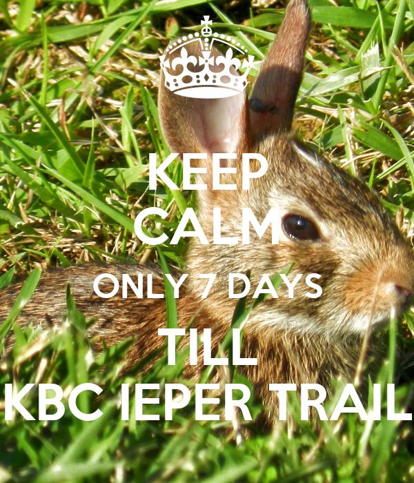 KEEP CALM ONLY 7 DAYS TILL KBC IEPER TRAIL