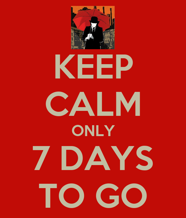 KEEP CALM ONLY 7 DAYS TO GO